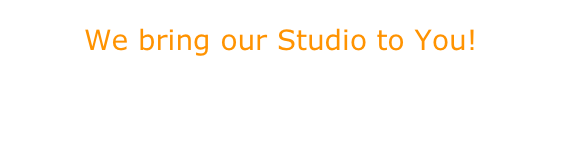 We bring our Studio to You!